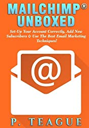 MailChimp® Unboxed: The Complete MailChimp® Guide For Beginners