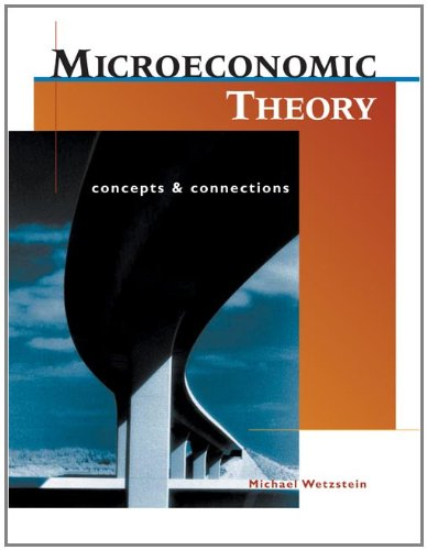Microeconomic Theory: Concepts and Connections (with Economic Applications)