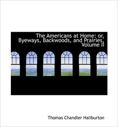 The Americans at Home: Or, Byeways, Backwoods, and Prairies, Volume II (Large Print Edition) (Hardback) - Common