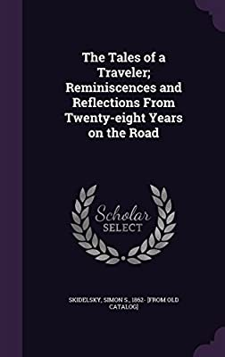 The Tales of a Traveler; Reminiscences and Reflections from Twenty-Eight Years on the Road