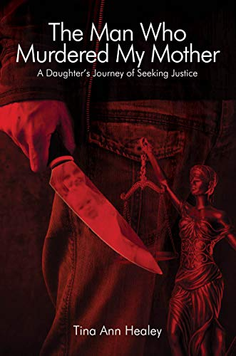 The Man Who Murdered My Mother: A Daughter's Journey of Seeking Justice by [Healey, Tina Ann]