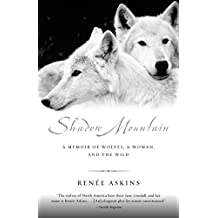 Shadow Mountain: A Memoir of Wolves, a Woman, and the Wild
