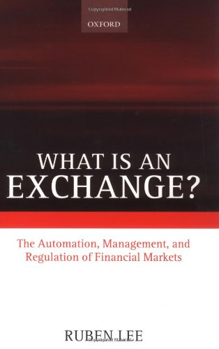 What is an Exchange?: The Automation, Management, and Regulation of Financial Markets by Oxford University Press
