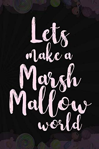 Lets Make A Marsh Mallow World: Blank Lined Notebook Journal Diary Composition Notepad 120 Pages 6x9 Paperback ( Candy ) Black -