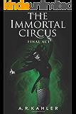 The Immortal Circus: Final Act (Cirque des Immortels Book 3)