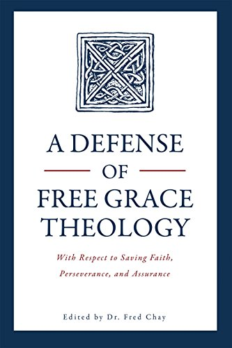 A defense of free grace theology with respect to saving faith a defense of free grace theology with respect to saving faith perseverance and fandeluxe Images