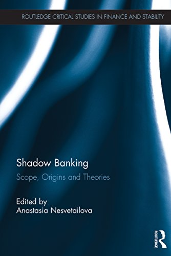Shadow Banking: Scope, Origins and Theories (Routledge Critical Studies in Finance and Stability Book 11)
