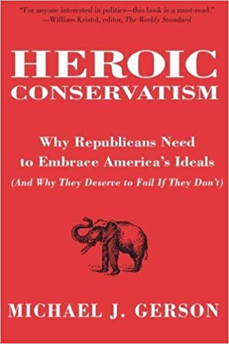 Book Heroic Conservatism: Why Republicans Need to Embrace America's Ideals (And Why They Deserve to Fail If They Don't) – September 9, 2008