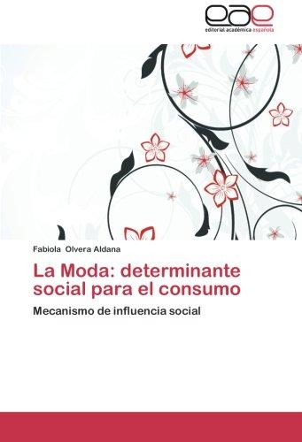 La Moda: determinante social para el consumo: Mecanismo de influencia social (Spanish Edition) [Fabiola Olvera Aldana] (Tapa Blanda)