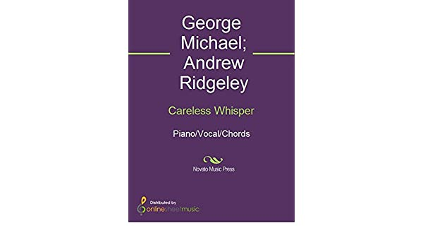 Careless Whisper Kindle Edition By Andrew Ridgeley George Michael