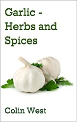 Garlic - Herbs and Spices (Herbs and Spices Series Book 3) (English Edition)