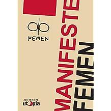 Manifeste Femen: Analyse de leurs combats (Dépasser le patriarcat) (French Edition)