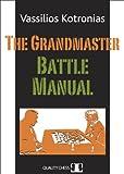 The Grandmaster Battle Manual, Vassilios Kotronias, 1906552525
