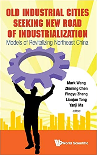 Models Of Revitalizing Northeast China Old Industrial Cities Seeking New Road Of Industrialization