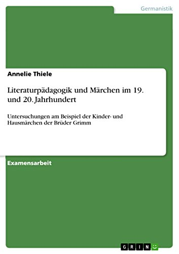 Download Literaturpädagogik und Märchen im 19. und 20. Jahrhundert: Untersuchungen am Beispiel der Kinder- und Hausmärchen der Brüder Grimm (German Edition) Pdf
