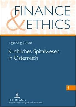 Kirchliches Spitalwesen in Oesterreich: Am Beispiel Der Barmherzigen Brueder Historisch Und Aktuell (Finance and Ethics)