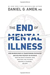 The End of Mental Illness: How Neuroscience Is Transforming Psychiatry and Helping Prevent or Reverse Mood and Anxiety Disorders, ADHD, Addictions, PTSD, Psychosis, Personality Disorders, and More Hardcover