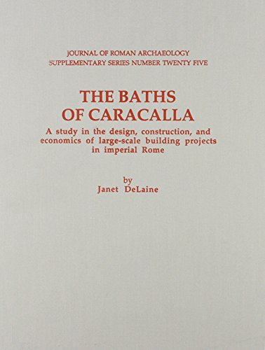The Baths of Caracalla: A Study in the Design, Construction, and Economics of Large-Scale Building Projects in Imperial Rome (Journal of Roman Archaeology Supplementary Series)