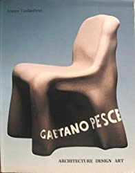 Gaetano Pesce : Architecture, Design, Art