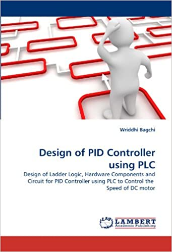 Design of PID Controller using PLC: Design of Ladder Logic, Hardware Components and Circuit for PID Controller using PLC to Control theSpeed of DC motor