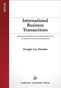 International Business Transactions: Problems, Readings & Materials Relating to Trade in Goods and Services by [Donoho, Douglas Lee]
