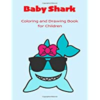 Baby Shark: Coloring and Drawing Book for Children
