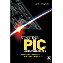 Starting PIC Microcontrollers: A Structured Approach with Complete Projects