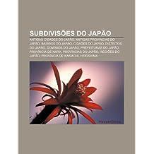 Subdivisões do Japão: Antigas cidades do Japão, Antigas províncias do Japão, Bairros do Japão, Cidades do Japão, Distritos do Japão