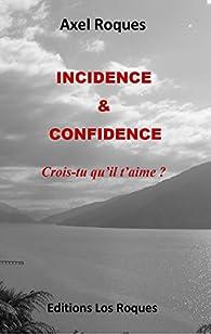 Incidence & Confidence : Crois-tu qu'il t'aime ? par Axel Roques