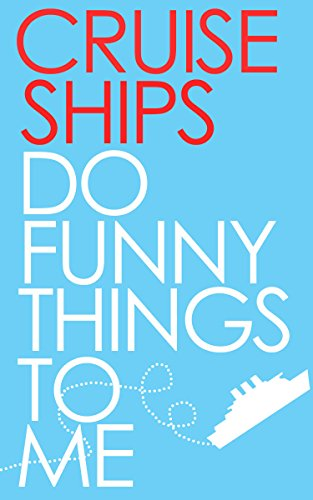 Amazon cruise ships do funny things to me ebook joshua kinser cruise ships do funny things to me by kinser joshua fandeluxe Gallery