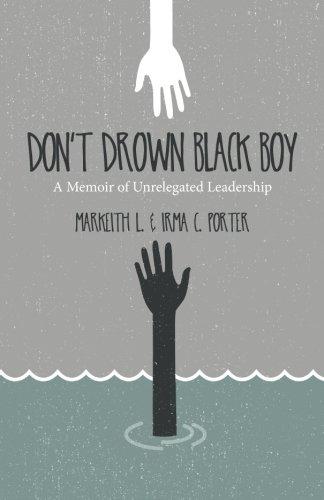 Download Don't Drown Black Boy: A Memoir of Unrelegated Leadership PDF