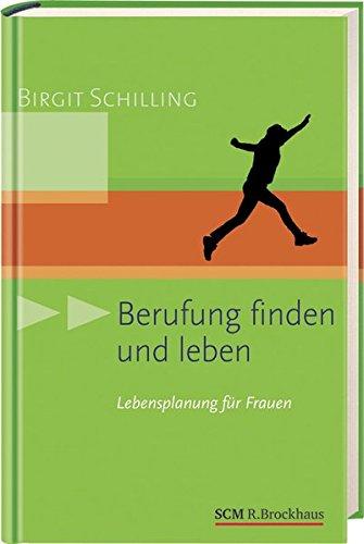 Berufung finden und leben: Lebensplanung für Frauen Gebundenes Buch – 4. Oktober 2011 Birgit Schilling SCM R. Brockhaus 3417249821 Hilfe