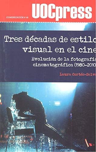 TRES DÉCADAS DE ESTILO VISUAL EN EL CINE: Evolución de la fotografía cinematográfica (1980-2010): 46 (UOCPress Comunicación)