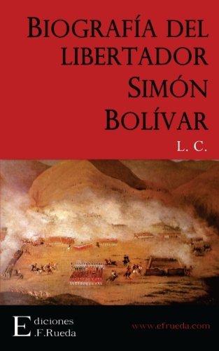 Biografia del libertador Simon Bolivar: La independencia de la America del sud. Reseña historico-biografica (Spanish Edition) [L. C.] (Tapa Blanda)