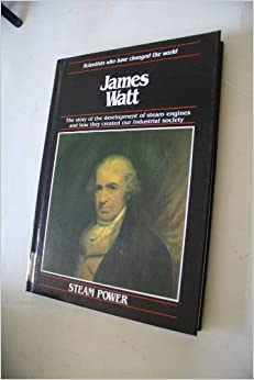 {{PORTABLE{{ James Watt: The Development Of Steam Engines And How They Created Our Industrial Society (Scientists Who Have Changed The World). estado Desafio dividend falso School Beocord mejores ocupado