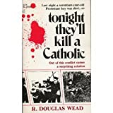 Tonight They'll Kill a Catholic, R. Douglas Wead, 0884190080