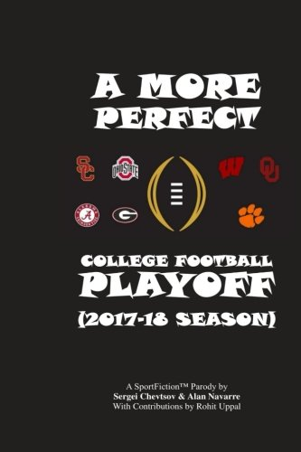 A More Perfect College Football Playoff: 2017-18 Season (Football College Series)