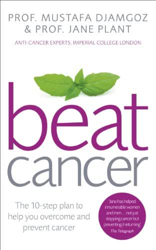 Beat Cancer: How to Regain Control of Your Health and Your Life