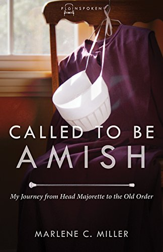 Called to Be Amish: My Journey from Head Majorette to the Old Order (Plainspoken Book 2) by [Miller, Marlene C.]