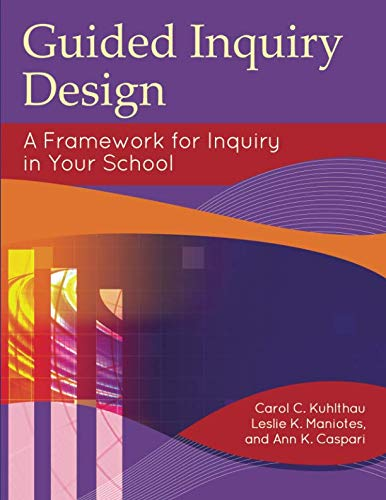 Guided Inquiry Design: A Framework for Inquiry in Your School (Libraries Unlimited Guided Inquiry) (Guided Design Inquiry)