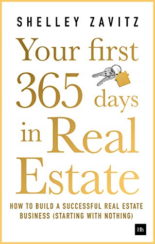 Your First 365 Days in Real Estate: How to build a successful real estate business (starting with nothing) (Best Home Sales Business)