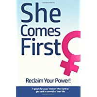 She Comes First - Reclaim Your Power! - a Guide for Sassy Women Who Want to Get Back in Control of Their Life: An Empowering Book About Standing Your ... Marriage, in Your Career and Anywhere Else.