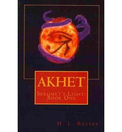 Read Online [ { AKHET: SEKHMET'S LIGHT, BOOK ONE } ] by Reasby, H L (AUTHOR) Apr-03-2010 [ Paperback ] pdf