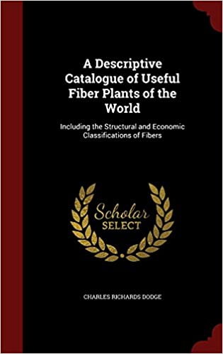 Book A Descriptive Catalogue of Useful Fiber Plants of the World: Including the Structural and Economic Classifications of Fibers