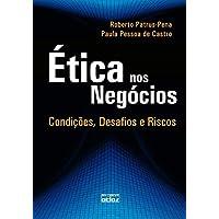 Ética Nos Negócios: Condições, Desafios E Riscos