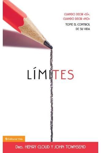 Limites: Cuando Decir 'si', Cuando Decir 'no', Tome El Control De Su Vida: When To Say Yes, How To Say No