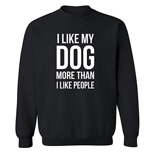 I Like My Dog More Than I Like People Crewneck Sweatshirt in Black - X-Large (Crewneck Sweatshirt People)