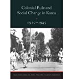 img - for [(Colonial Rule and Social Change in Korea, 1910-1945 )] [Author: Hong Yung Lee] [May-2013] book / textbook / text book