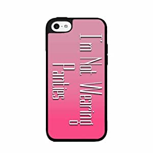 I'm Not Wearing Panties- TPU RUBBER SILICONE Phone Case Back Cover iPhone 5c