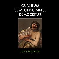 Quantum Computing since Democritus (English Edition)